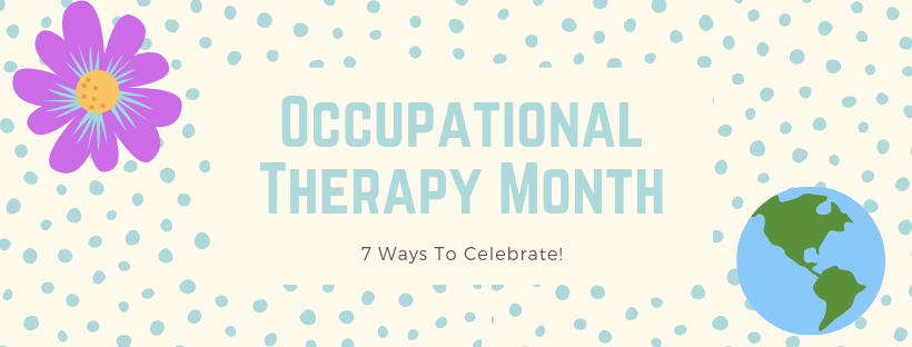 5 Ways To Celebrate Occupational Therapy Month: 2019
